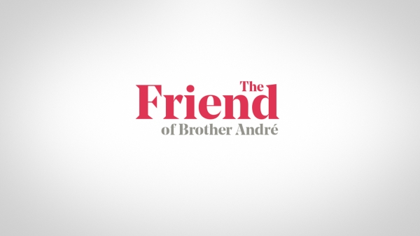 THE FRIEND OF BROTHER ANDRÉ